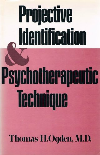 Projective Identification and Psychotherapeutic Technique: Ogden, Thomas H. M. D.