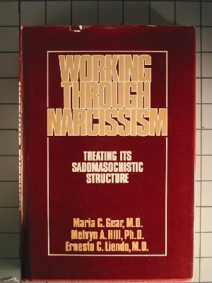 9780876684481: Working Through Narcissism: Treating Its Sadomasochistic Structure