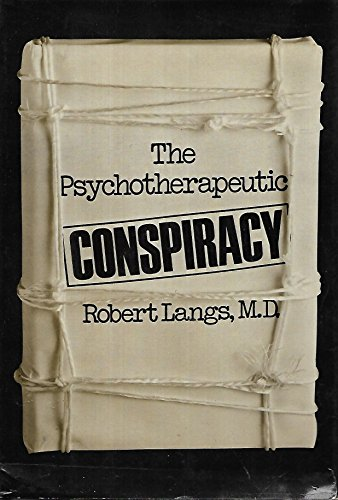 Psychotherapeutic Conspiracy (Classical Psychoanalysis and Its Applications): Langs, Robert J.