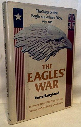 The Eagles' War: The Saga of the Eagle Squadron Pilots, 1940-1945: Haugland, Vern