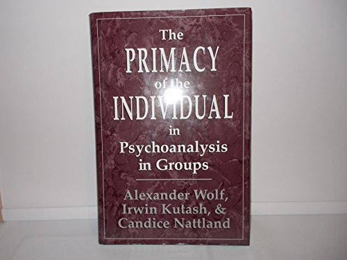 9780876685488: The Primacy of the Individual in Psychoanalysis in Groups