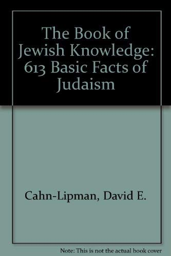 The Book of Jewish Knowledge: 613 Basic Facts of Judaism: Cahn-Lipman, David E.