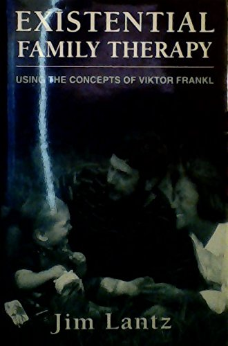 EXISTENTIAL FAMILY THERAPY: USING THE CONCEPTS OF: Lantz, James E.