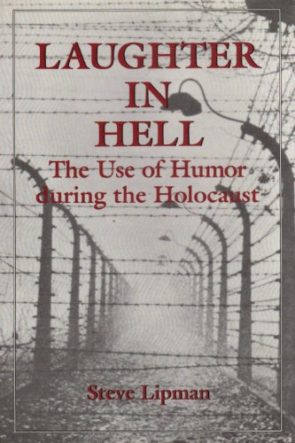 Laughter in Hell: The Use of Humor During the Holocaust