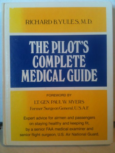 The Pilot's Complete Medical Guide: Yules, Richard B.