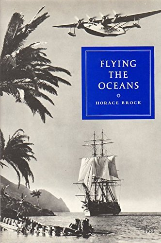 Flying the Oceans: A Pilot's Story of: Horace Brock