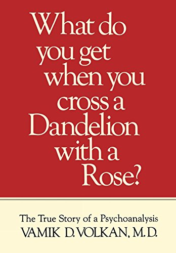 9780876686386: What Do You Get When You Cross a Dandelion With a Rose? The True Story of a Psychoanalysis