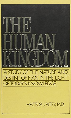 The Human Kingdom: A Study of the Nature and Destiny of Man in the Light of Today's Knowledge:...