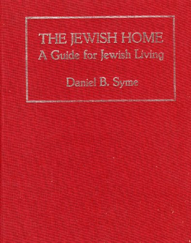 The Jewish Home: A Guide for Jewish Living (0876688253) by Daniel B. Syme