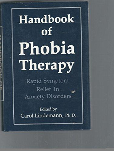 The Handbook of Phobia Therapy: Rapid Symptom: Lindemann, Carol [Editor]