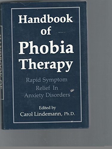 The Handbook of Phobia Therapy: Rapid Symptom Relief in Anxiety Disorders