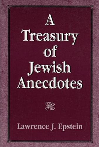 A Treasury of Jewish Anecdotes: Epstein, Lawrence J.