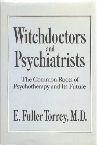 Witchdoctors and Psychiatrists: The Common Roots of Psychotherapy and It's Future