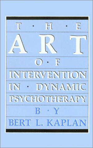 The Art of Intervention in Dynamic Psychotherapy: Kaplan, Bert L.