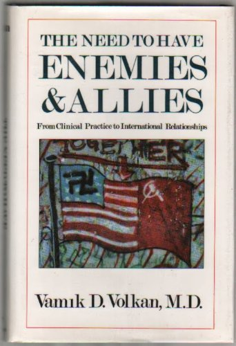 9780876689998: The Need to Have Enemies & Allies: From Clinical Practice to International Relationships