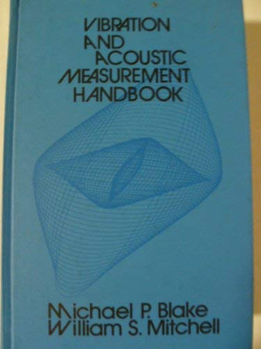 Vibration and Acoustic Measurement Handbook: Blake, Michael P., and William S. Mitchell, editors