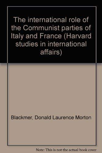 The International Role of the Communist Parties of Italy and France: Blackmer, Donald L.M. and ...