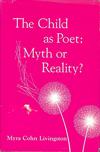 Child as Poet: Myth or Reality, the: Livingston, Myra Cohn