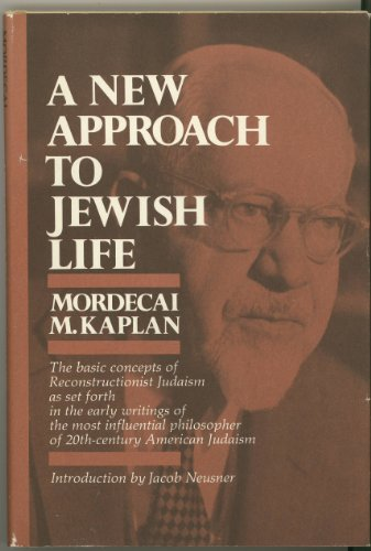 A New Approach to Jewish Life: Kaplan, Mordecai M.