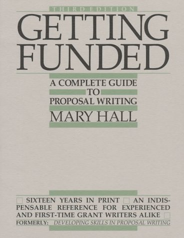 Getting Funded: A Complete Guide to Proposal: Mary Stewart Hall