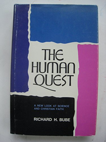 The Human Quest: A New Look at Science and the Christian Faith: Bube, Richard H.,