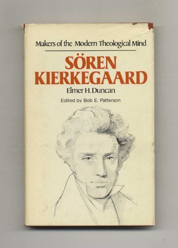 Soren Kierkegaard (Makers of the Modern Theological: Elmer H Duncan