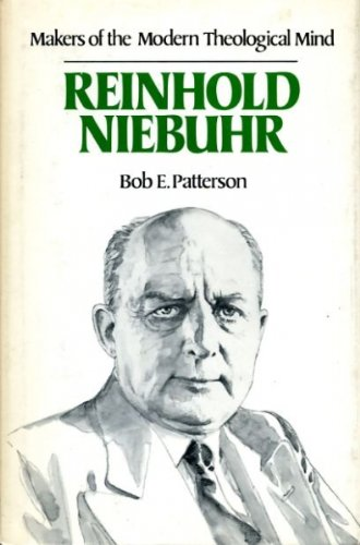 Reinhold Niebuhr (Makers of the Modern Theological: Patterson, Bob