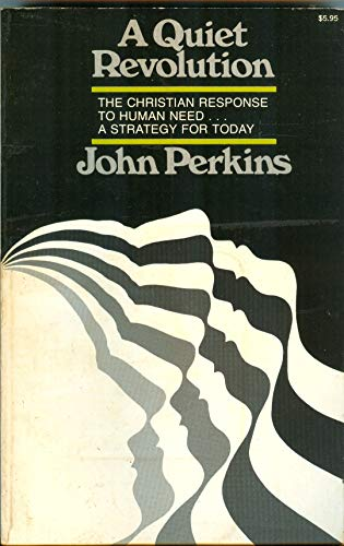 A quiet revolution: The Christian response to human need, a strategy for today: Perkins, John .M.