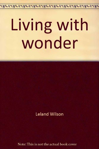 Living with Wonder by Leland Wilson 1977: Leland Wilson