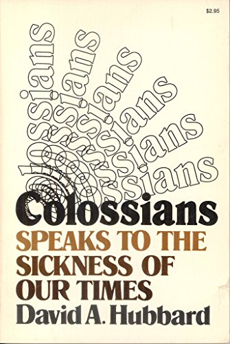 Colossians Speaks to the Sickness of Our Times: Hubbard, David Allan