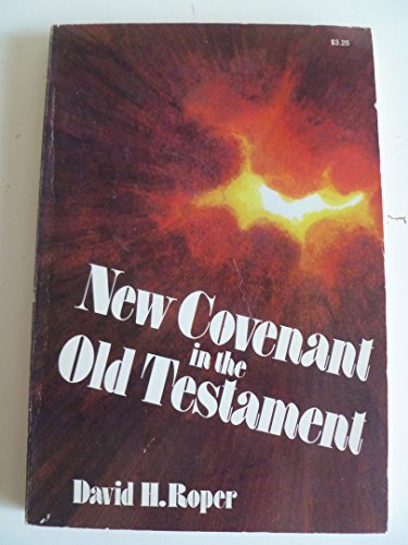 The New Covenant in the Old Testament: David H. Roper