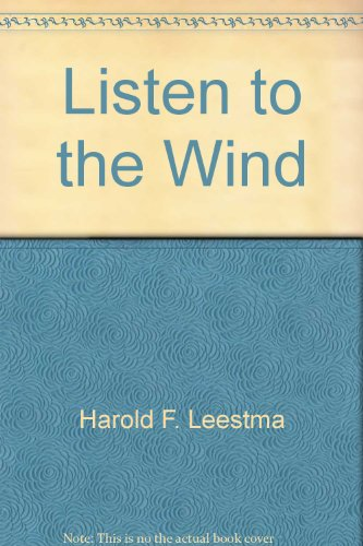 Listen to the Wind: How to Live: Leestma, Harold F.