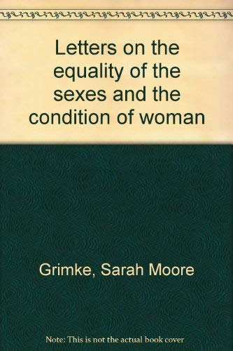 Letters on the equality of the sexes: Grimke, Sarah Moore