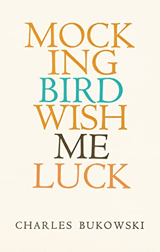 Mockingbird Wish Me Luck: Charles Bukowski