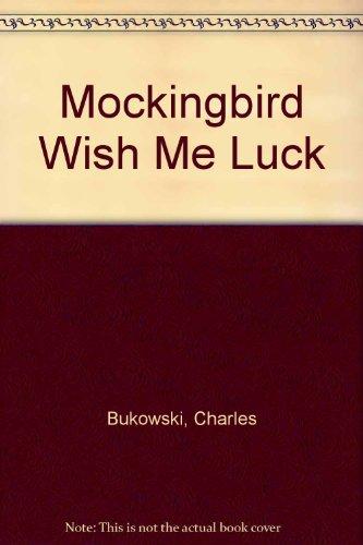 Mockingbird Wish Me Luck: Bukowski, Charles