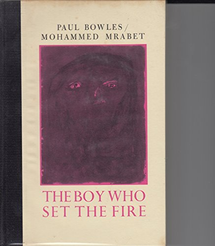 THE BOY WHO SET THE FIRE.: Bowles, Paul and Mohammed Mrabet