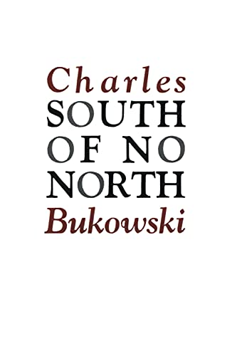 South of No North : Stories of the Buried Life: Charles Bukowski