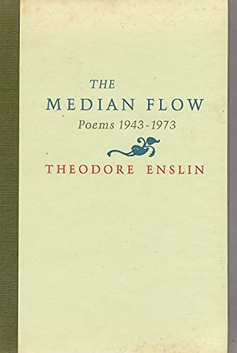 The Median Flow: Poems, 1943-1973: Enslin, Theodore
