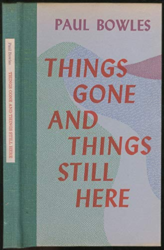 Things Gone and Things Still Here (9780876853429) by Paul Bowles