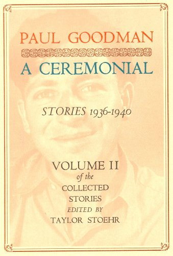 A Ceremonial, Stories, 1936-1940 (The Collected Stories of Paul Goodman) (His the Collected Stories...