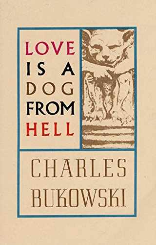 Love is a Dog From Hell: Poems 1974-1997.: Bukowski, Charles.