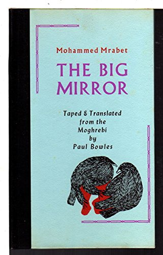 The Big Mirror: Mrabet, Mohammed (translated by Paul Bowles)