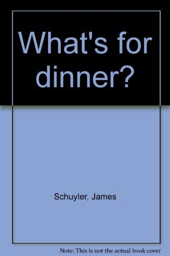 9780876853832: What's for dinner? [Hardcover] by Schuyler, James