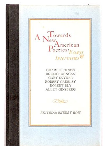Towards a New American Poetics: Essays & Interviews: Faas, Ekbert