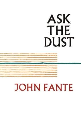 Ask the Dust: Fante, John