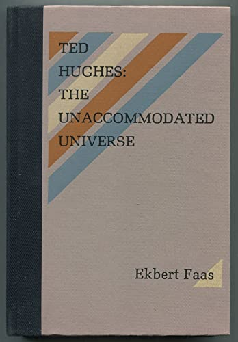 9780876854600: Ted Hughes: The Unaccommodated Universe