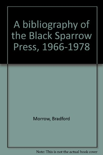 A Bibliography of the Black Sparrow Press, 1966-1978 [SIGNED]: Morrow, Bradford; Cooney, Seamus; ...