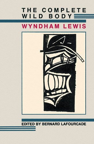 The Complete Wild Body: Wyndham Lewis, Bernard