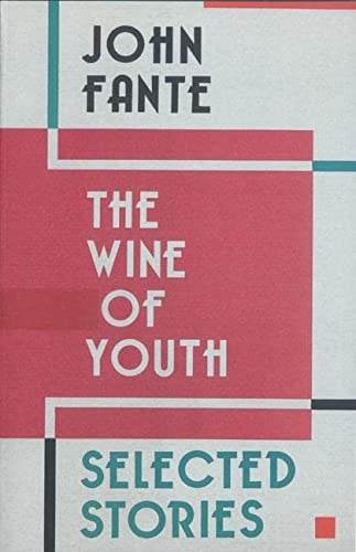 The Wine of Youth: Selected Stories: Fante, John