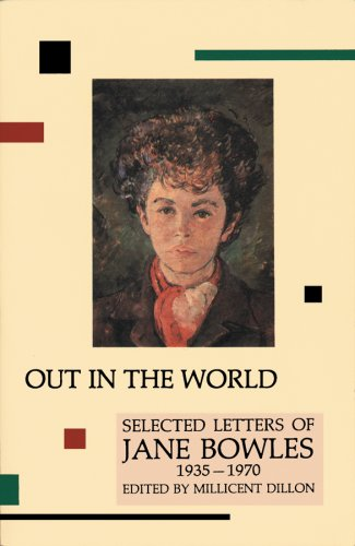 Out in the World: Selected Letters of Jane Bowles, 1935-1970